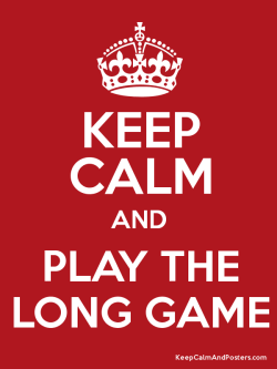 Keep Calm and Long Game